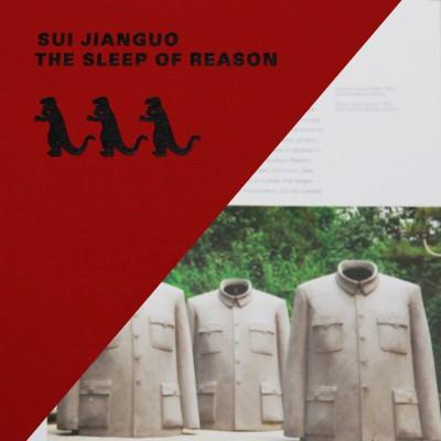 SUI JIANGUO – THE SLEEP OF REASON